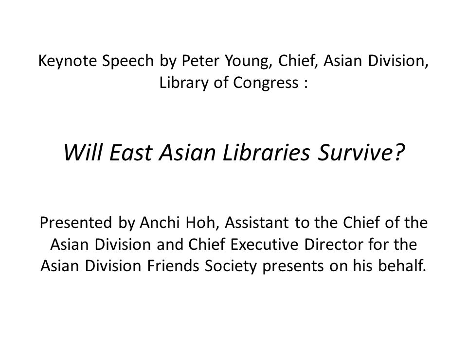 Keynote Speech by Peter Young, Chief, Asian Division, Library of Congress : Will East Asian Libraries Survive.