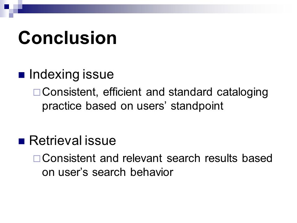 Conclusion Indexing issue Consistent, efficient and standard cataloging practice based on users standpoint Retrieval issue Consistent and relevant search results based on users search behavior