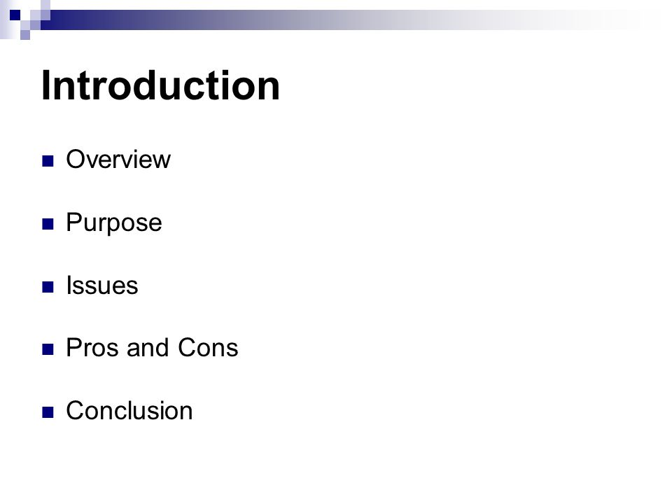 Introduction Overview Purpose Issues Pros and Cons Conclusion