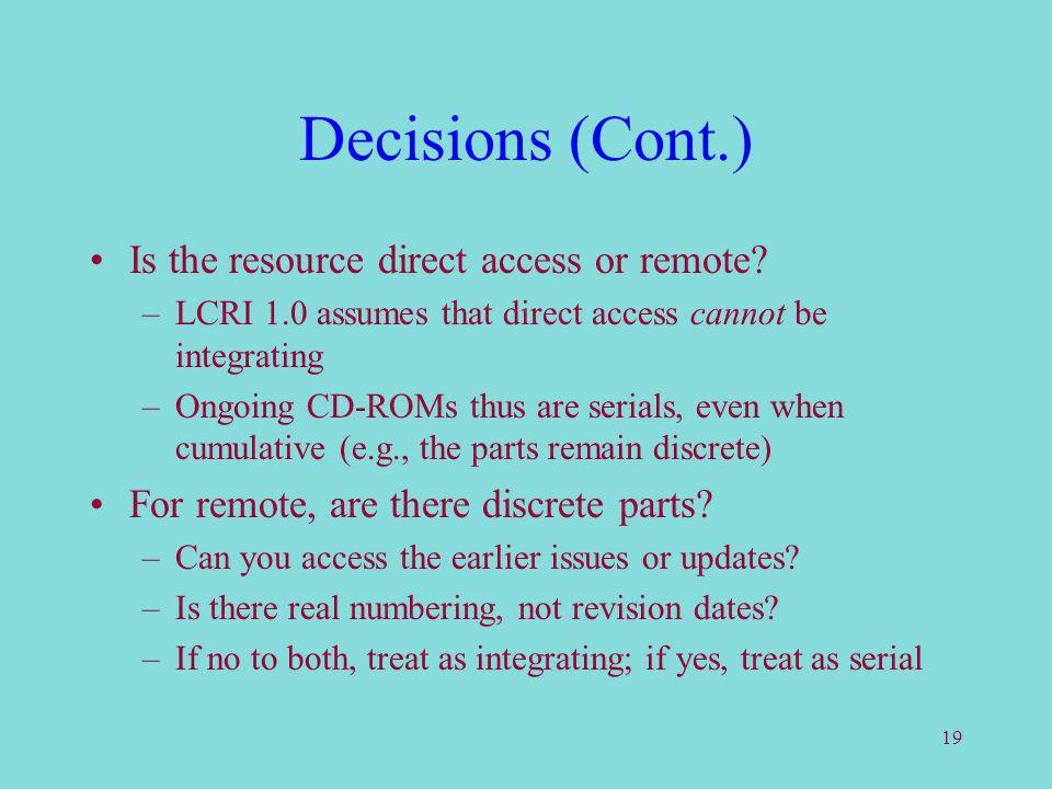 19 Decisions (Cont.) Is the resource direct access or remote.