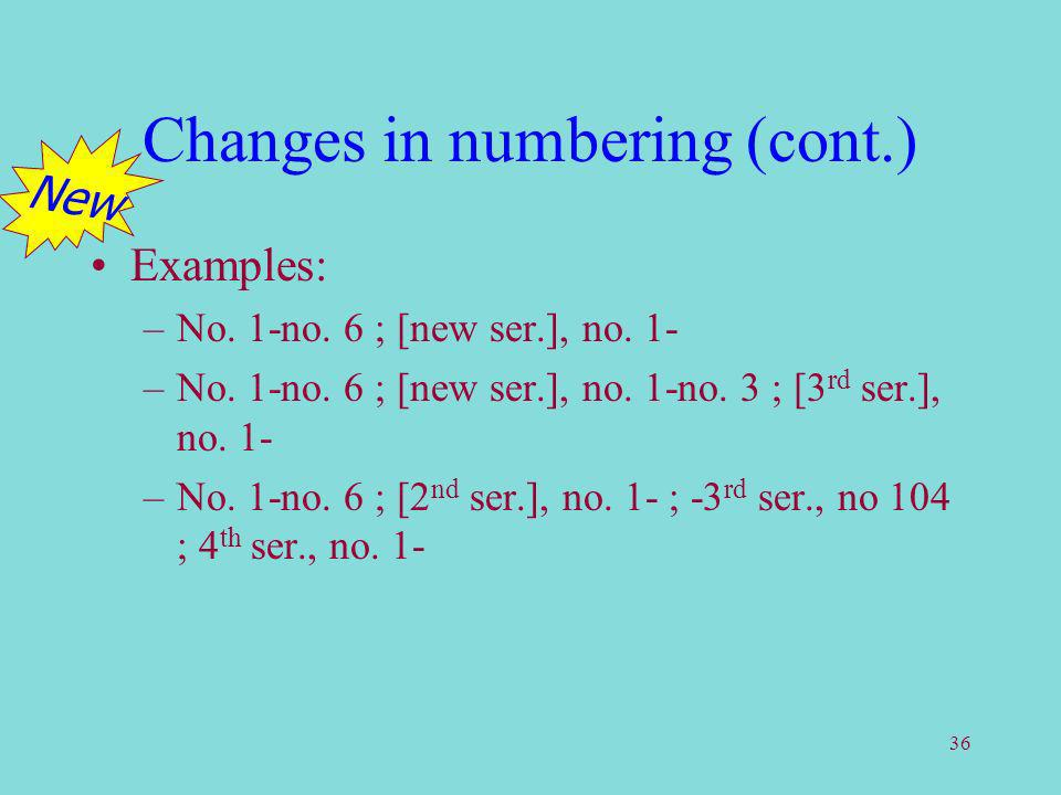 36 Changes in numbering (cont.) Examples: –No. 1-no.