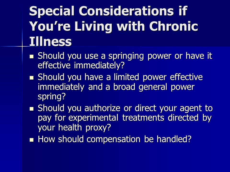 Special Considerations if Youre Living with Chronic Illness Should you use a springing power or have it effective immediately.
