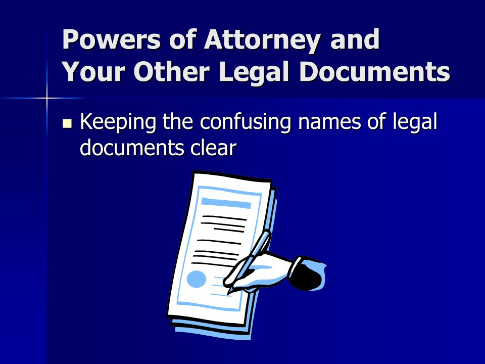 Powers of Attorney and Your Other Legal Documents Keeping the confusing names of legal documents clear Keeping the confusing names of legal documents clear