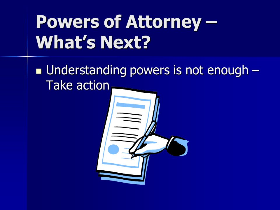 Powers of Attorney – Whats Next.
