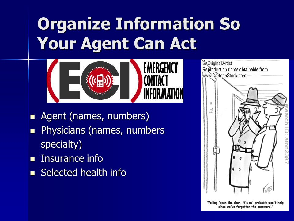 Organize Information So Your Agent Can Act Agent (names, numbers) Agent (names, numbers) Physicians (names, numbers Physicians (names, numbersspecialty) Insurance info Insurance info Selected health info Selected health info