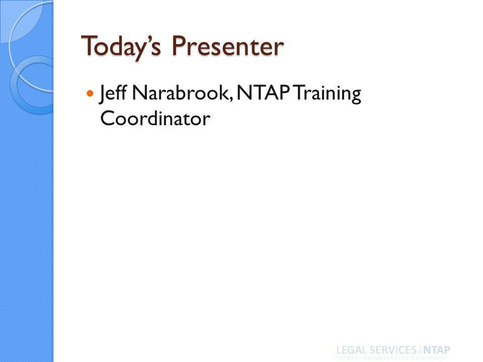 Todays Presenter Jeff Narabrook, NTAP Training Coordinator