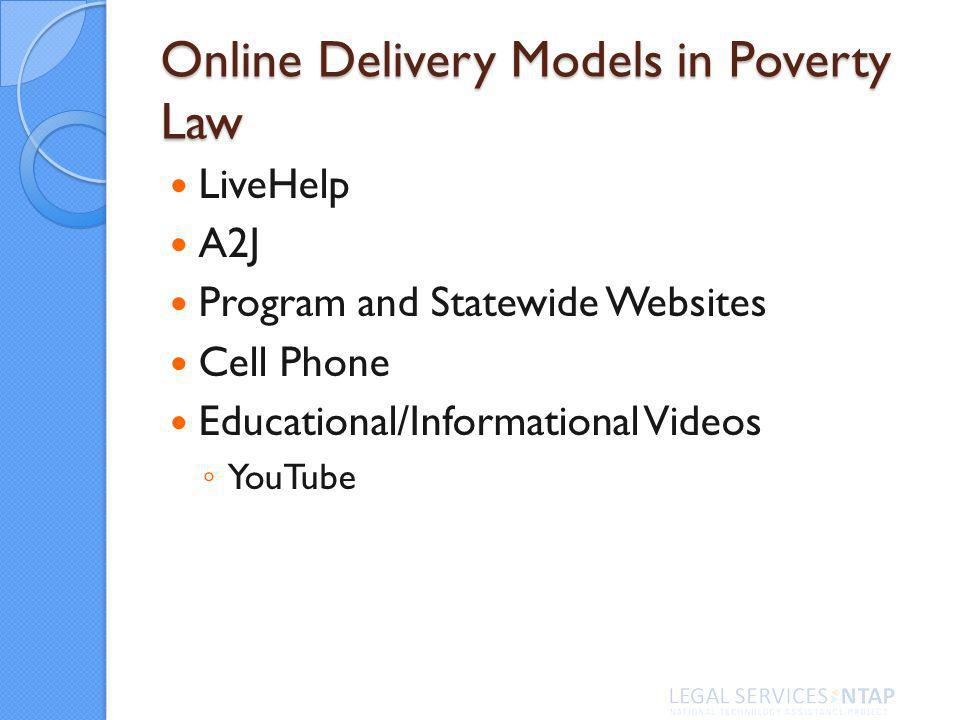 Online Delivery Models in Poverty Law LiveHelp A2J Program and Statewide Websites Cell Phone Educational/Informational Videos YouTube
