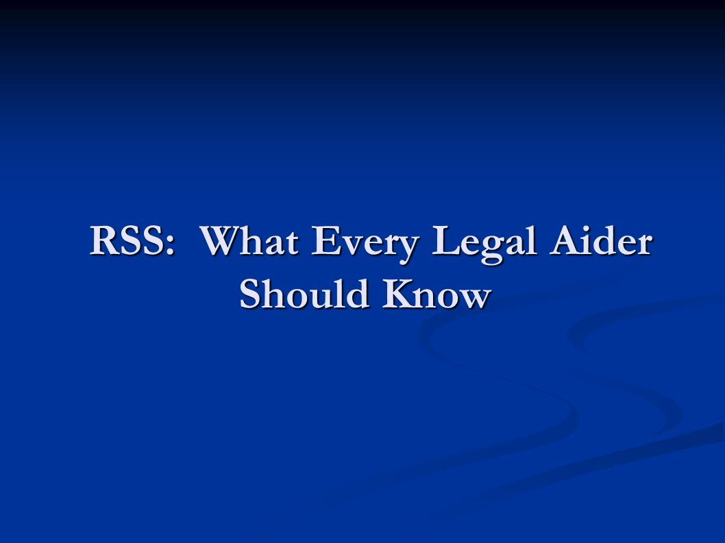 RSS: What Every Legal Aider Should Know RSS: What Every Legal Aider Should Know