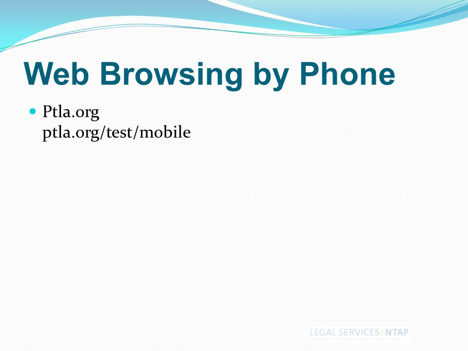 Web Browsing by Phone Ptla.org ptla.org/test/mobile