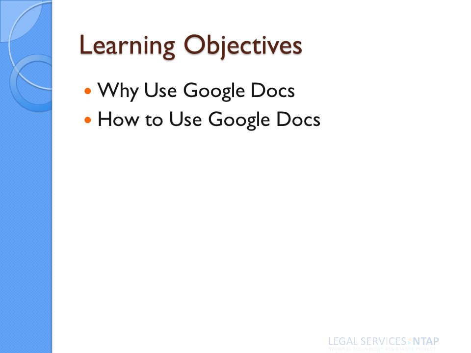 Learning Objectives Why Use Google Docs How to Use Google Docs
