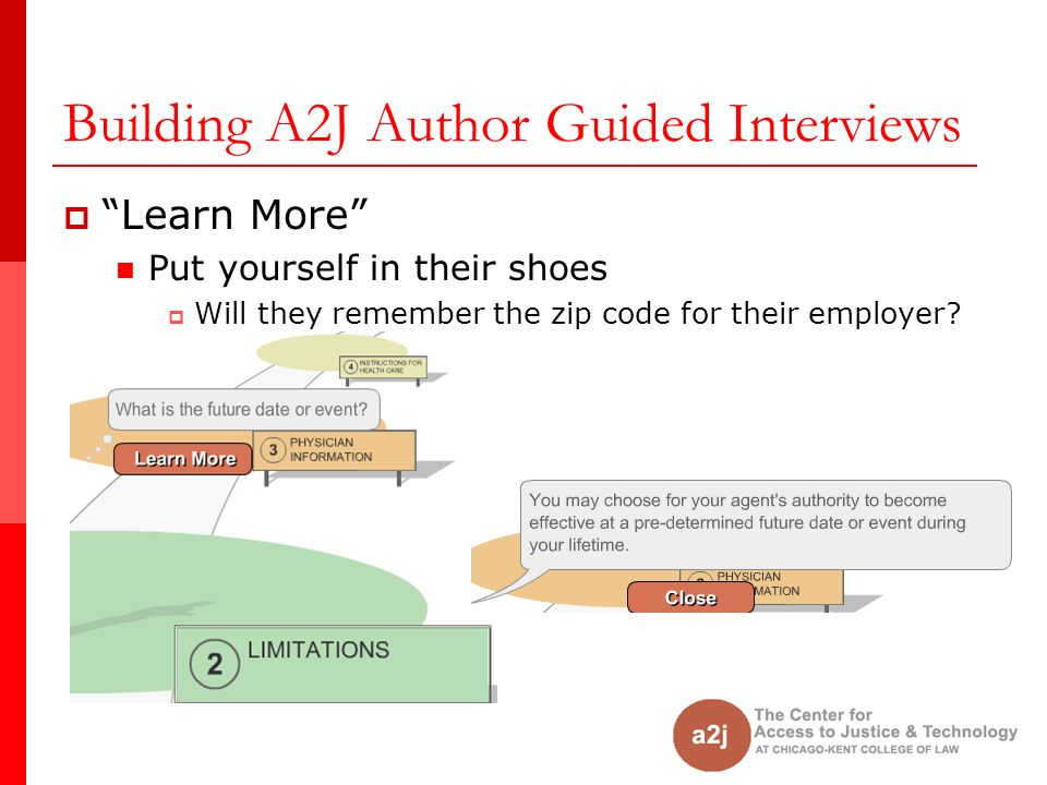 Building A2J Author Guided Interviews Learn More Put yourself in their shoes Will they remember the zip code for their employer