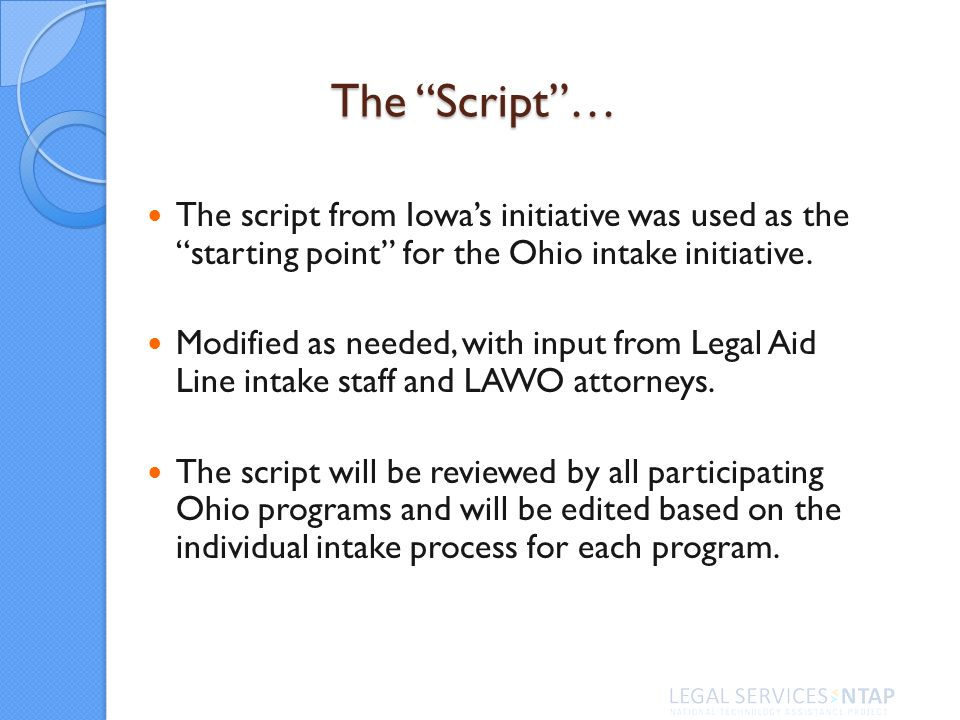The Script… The script from Iowas initiative was used as the starting point for the Ohio intake initiative.
