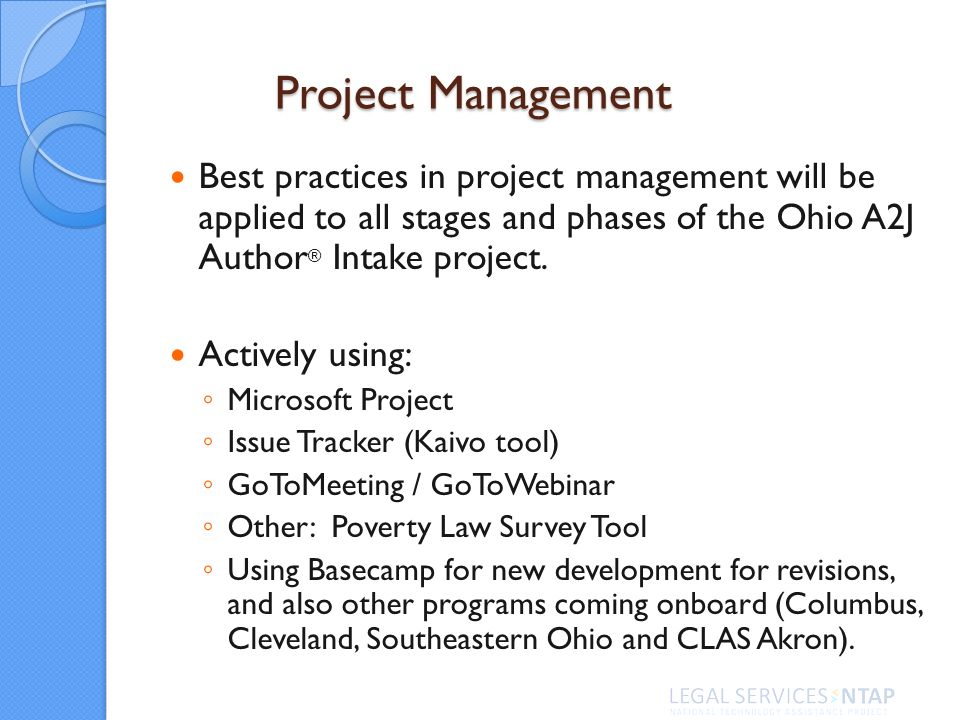 Project Management Best practices in project management will be applied to all stages and phases of the Ohio A2J Author ® Intake project.