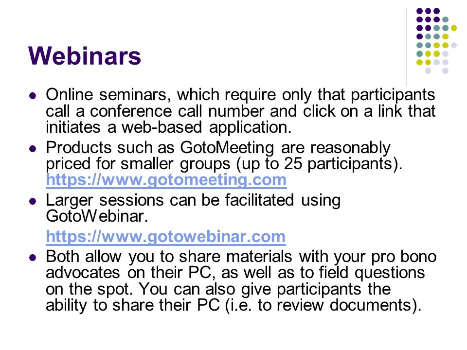 Webinars Online seminars, which require only that participants call a conference call number and click on a link that initiates a web-based application.