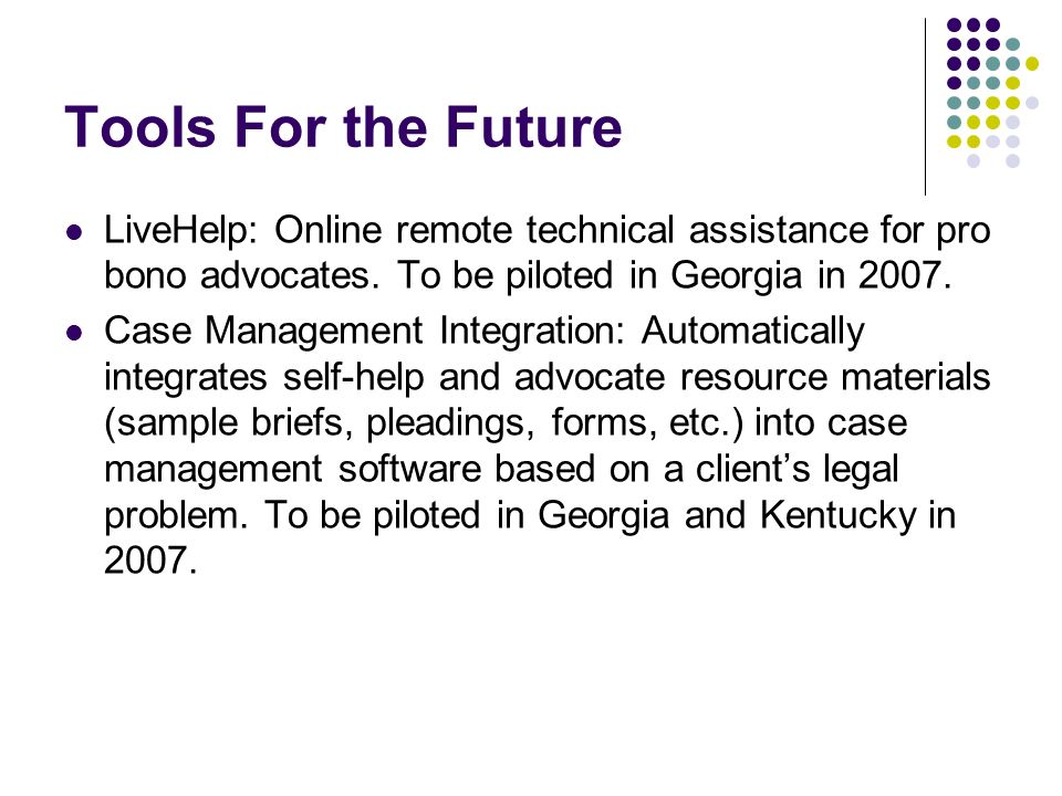 Tools For the Future LiveHelp: Online remote technical assistance for pro bono advocates.