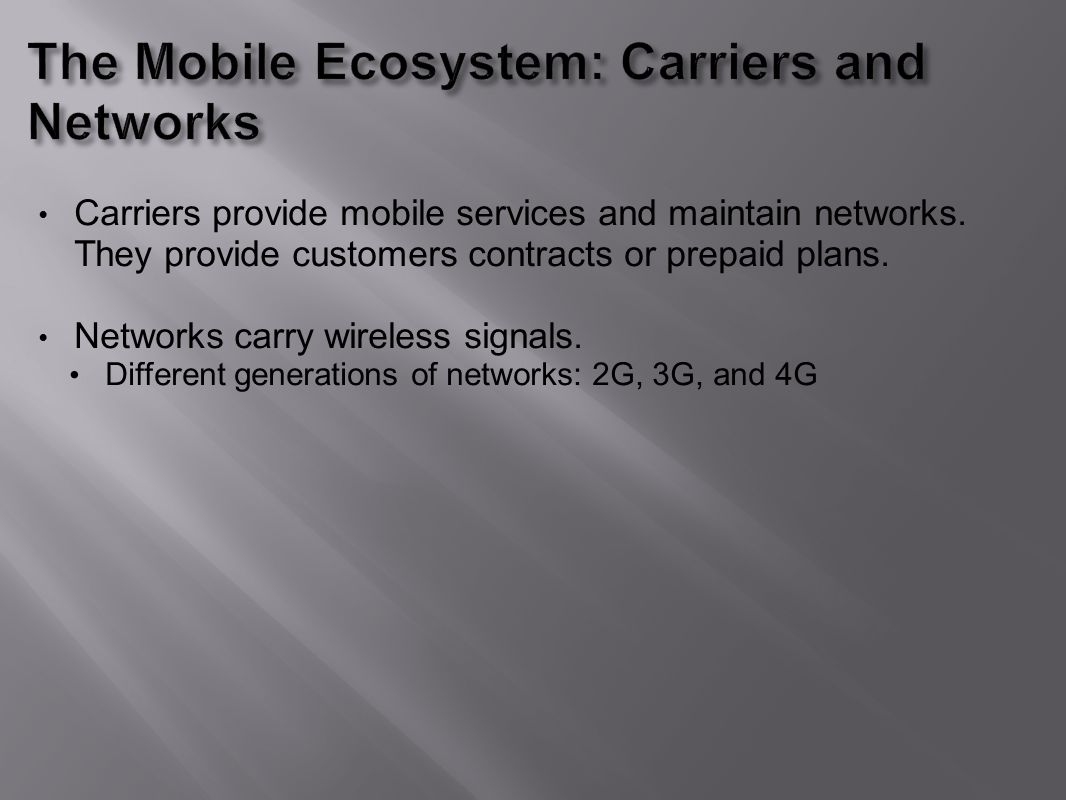 Carriers provide mobile services and maintain networks.