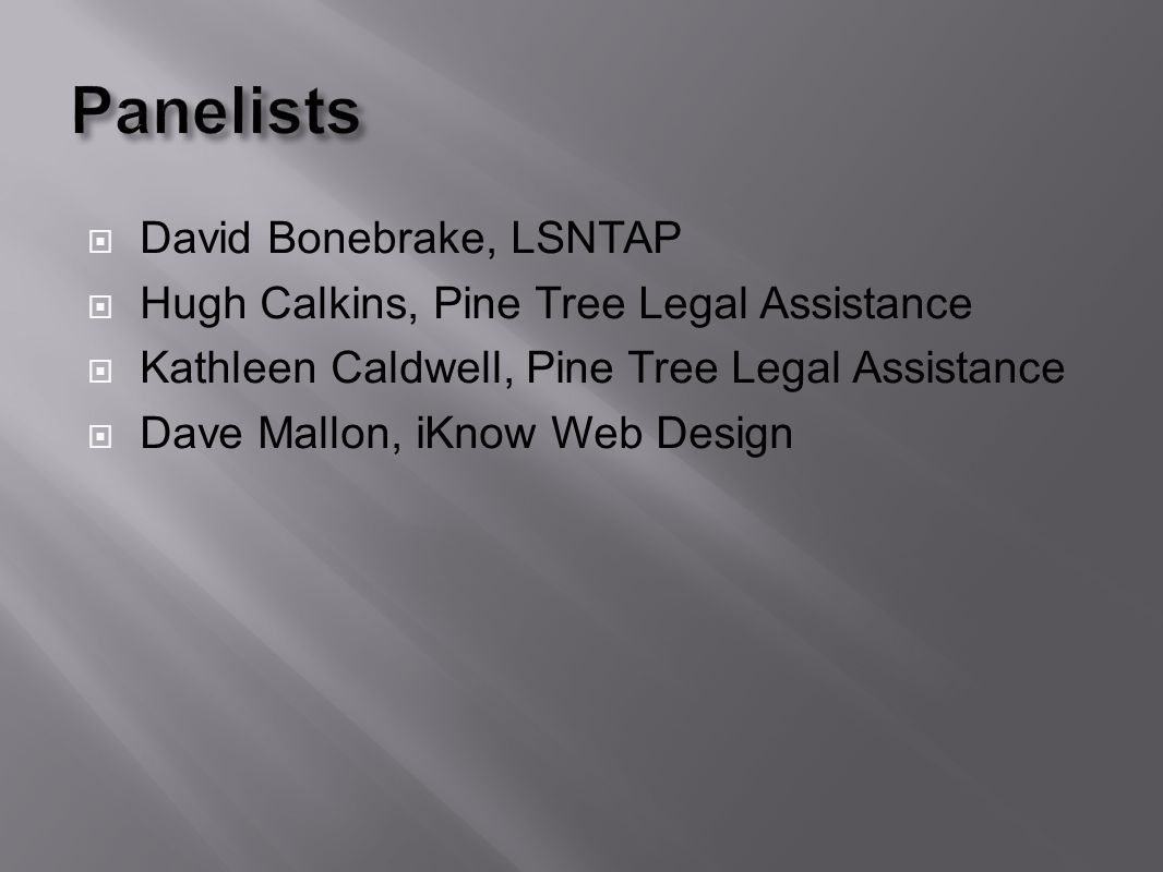 David Bonebrake, LSNTAP Hugh Calkins, Pine Tree Legal Assistance Kathleen Caldwell, Pine Tree Legal Assistance Dave Mallon, iKnow Web Design