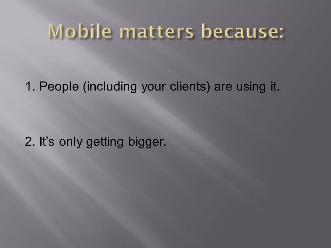 1. People (including your clients) are using it. 2. Its only getting bigger.