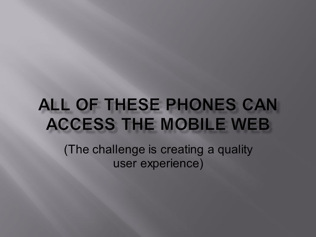 (The challenge is creating a quality user experience)
