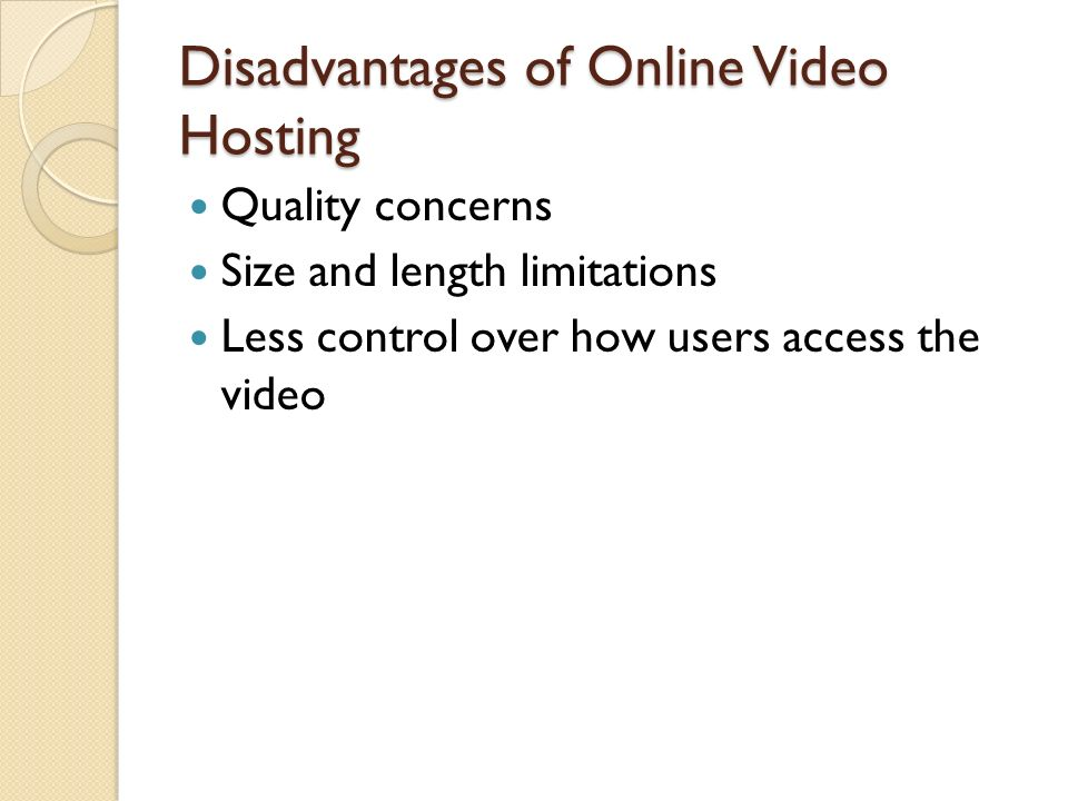Disadvantages of Online Video Hosting Quality concerns Size and length limitations Less control over how users access the video