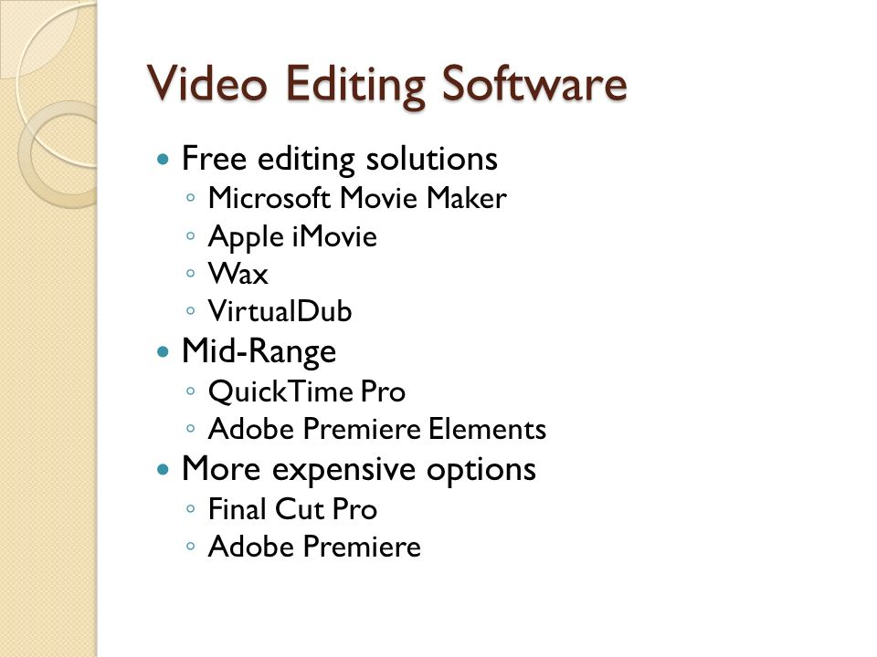 Video Editing Software Free editing solutions Microsoft Movie Maker Apple iMovie Wax VirtualDub Mid-Range QuickTime Pro Adobe Premiere Elements More expensive options Final Cut Pro Adobe Premiere