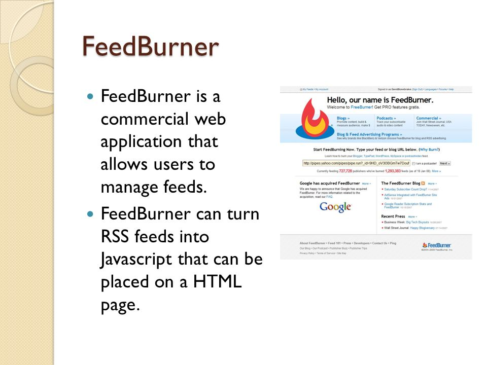 FeedBurner FeedBurner is a commercial web application that allows users to manage feeds.