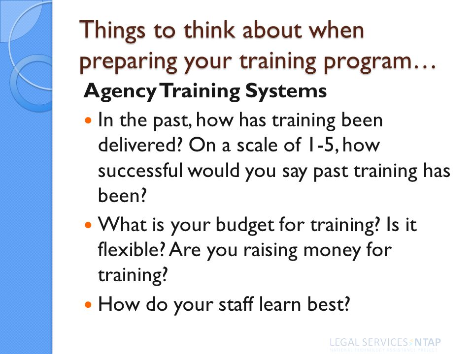 Things to think about when preparing your training program… Agency Training Systems In the past, how has training been delivered.