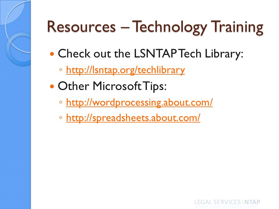 Resources – Technology Training Check out the LSNTAP Tech Library: http://lsntap.org/techlibrary Other Microsoft Tips: http://wordprocessing.about.com/ http://spreadsheets.about.com/