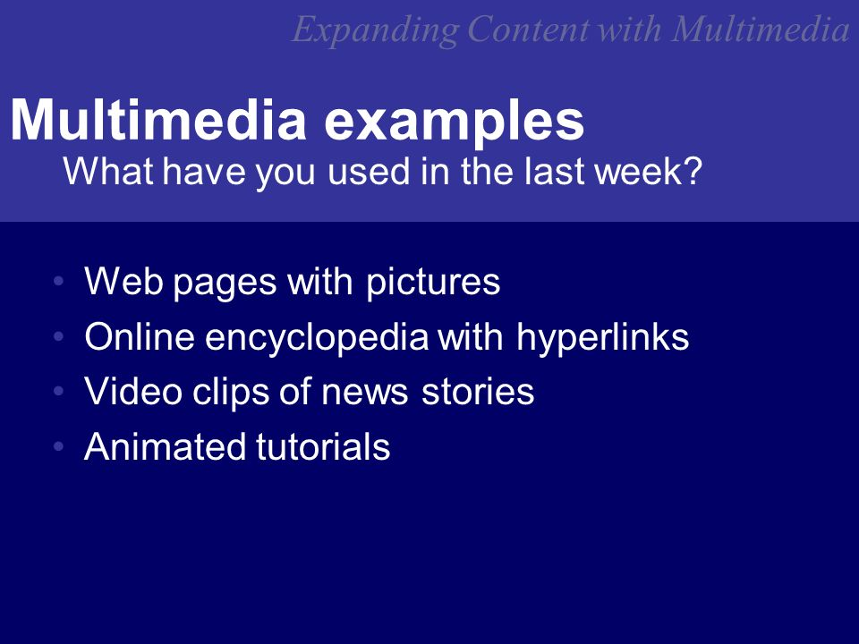 Expanding Content with Multimedia Multimedia examples What have you used in the last week.