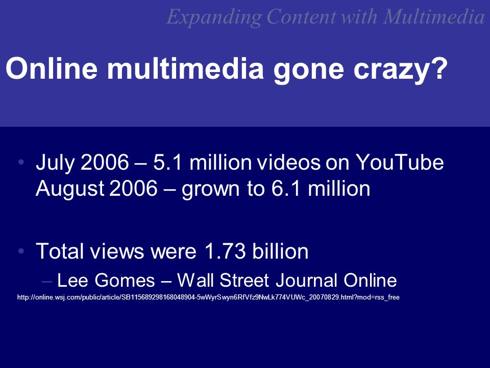 Expanding Content with Multimedia Online multimedia gone crazy.