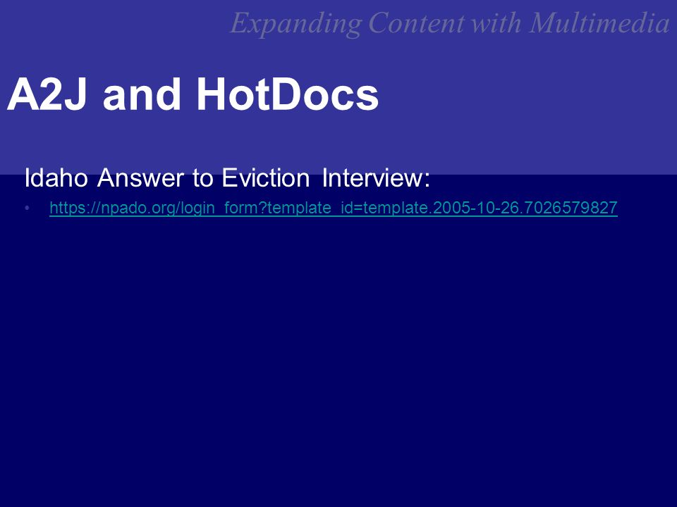 Expanding Content with Multimedia A2J and HotDocs Idaho Answer to Eviction Interview: https://npado.org/login_form template_id=template.2005-10-26.7026579827