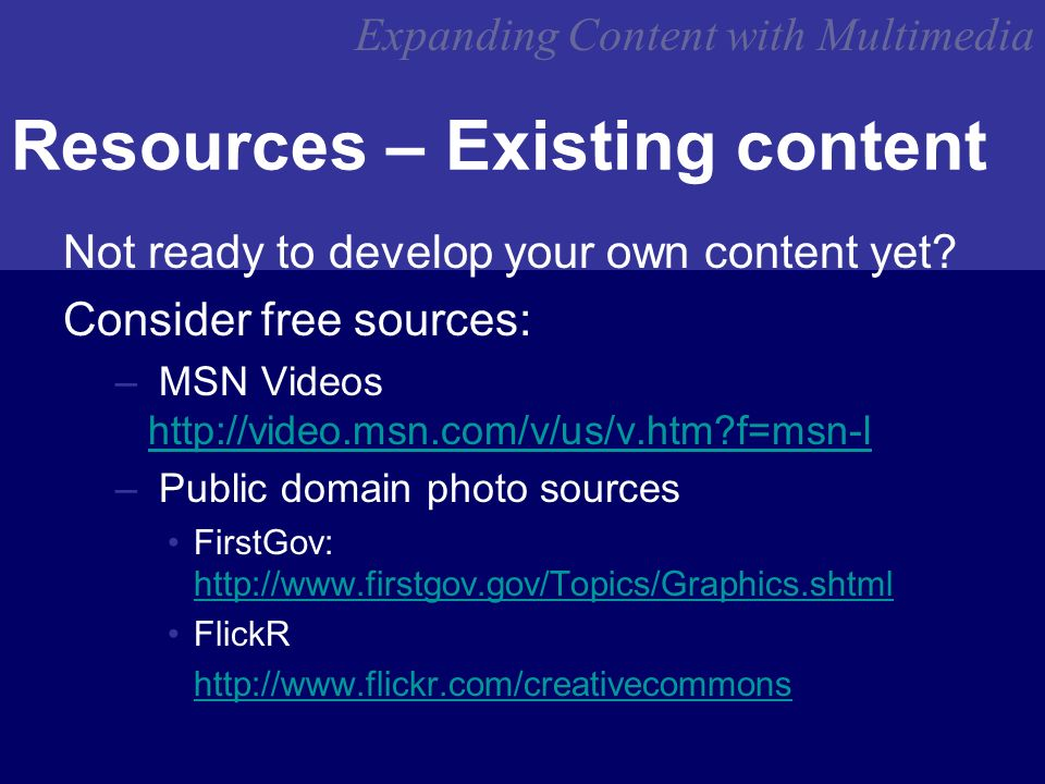 Expanding Content with Multimedia Resources – Existing content Not ready to develop your own content yet.