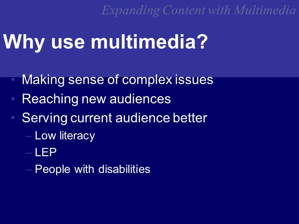 Expanding Content with Multimedia Why use multimedia.