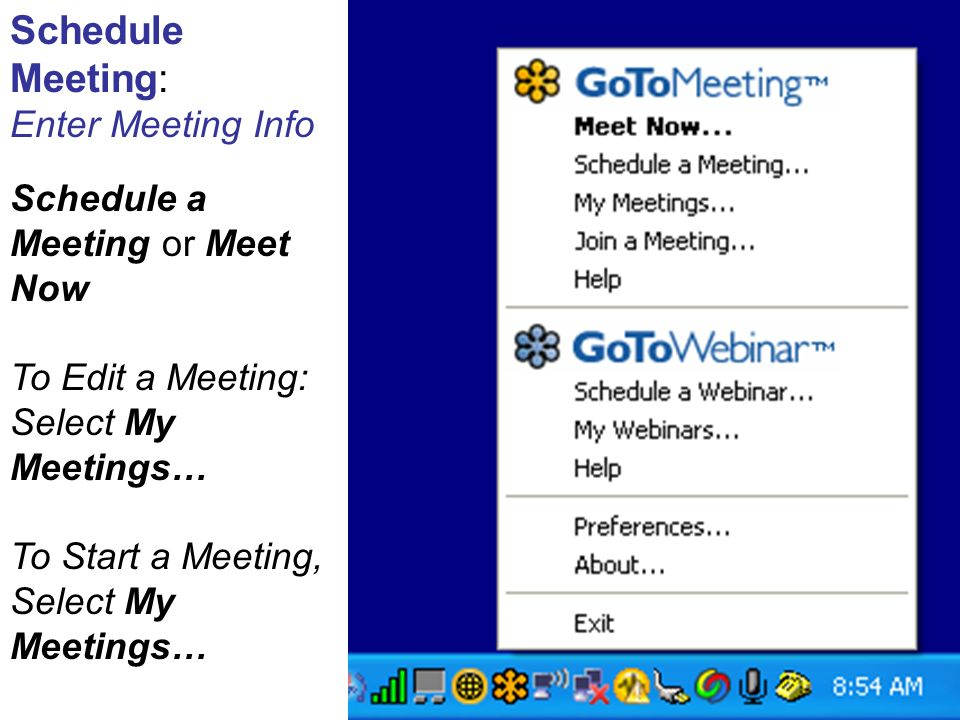 Schedule Meeting: Enter Meeting Info Schedule a Meeting or Meet Now To Edit a Meeting: Select My Meetings… To Start a Meeting, Select My Meetings…