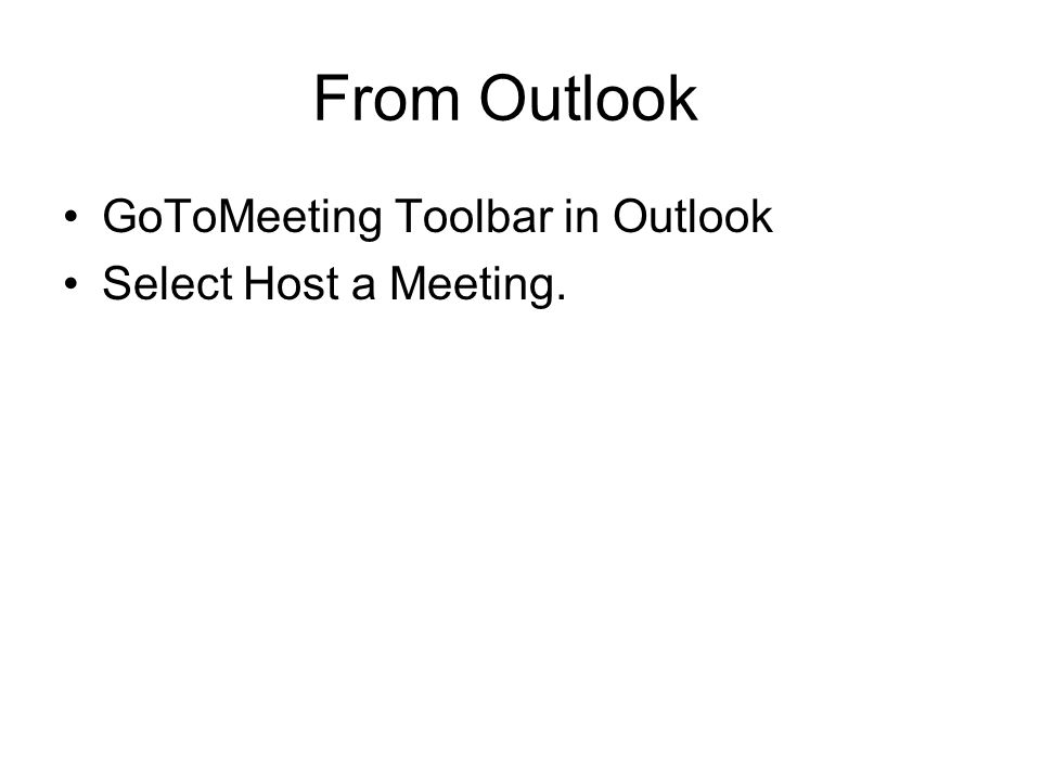 From Outlook GoToMeeting Toolbar in Outlook Select Host a Meeting.