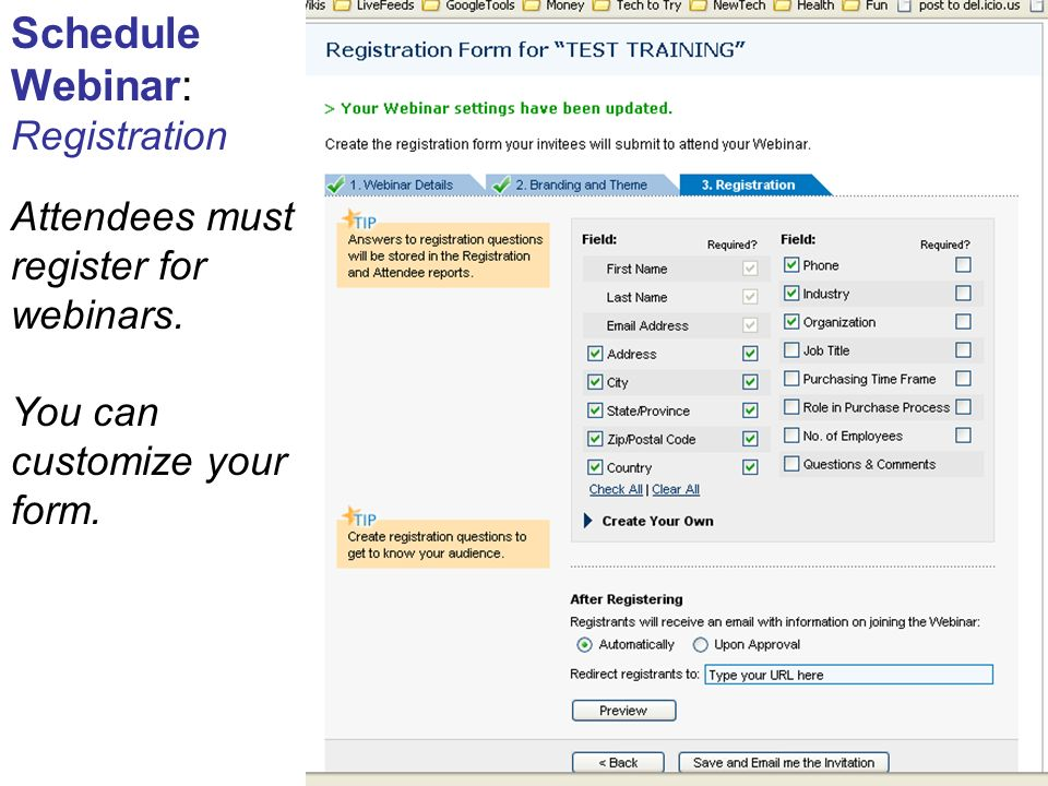 Schedule Webinar: Registration Attendees must register for webinars. You can customize your form.