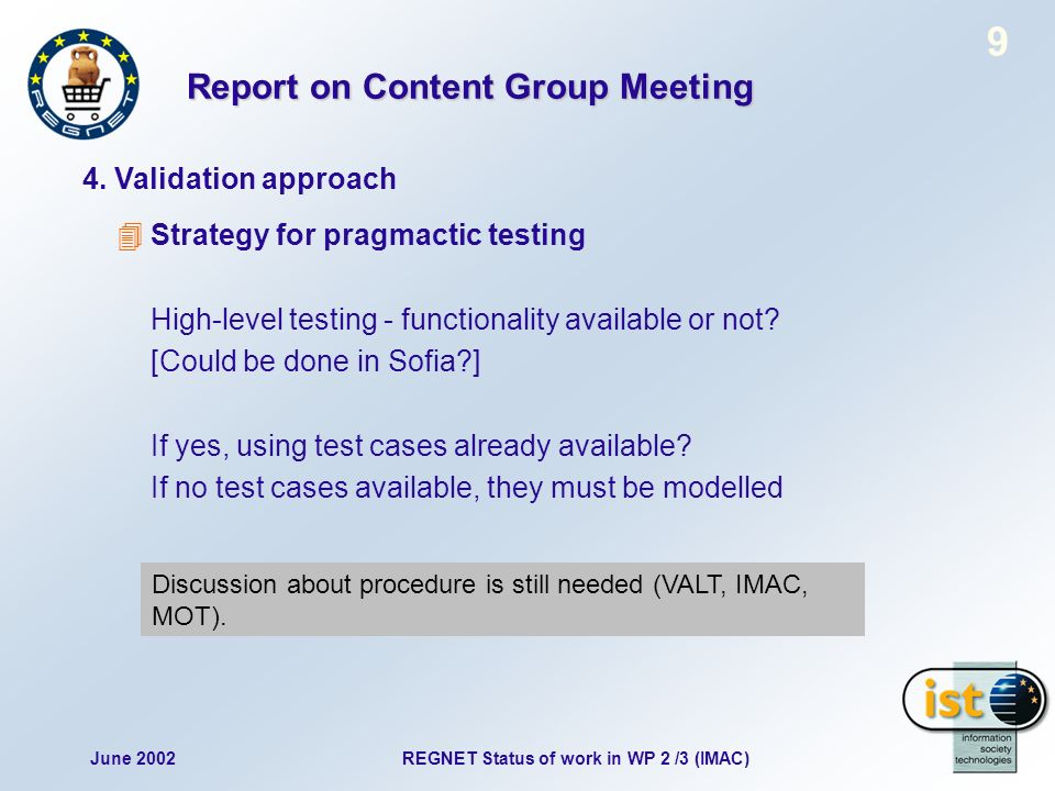 June 2002REGNET Status of work in WP 2 /3 (IMAC) 9 Strategy for pragmactic testing High-level testing - functionality available or not.