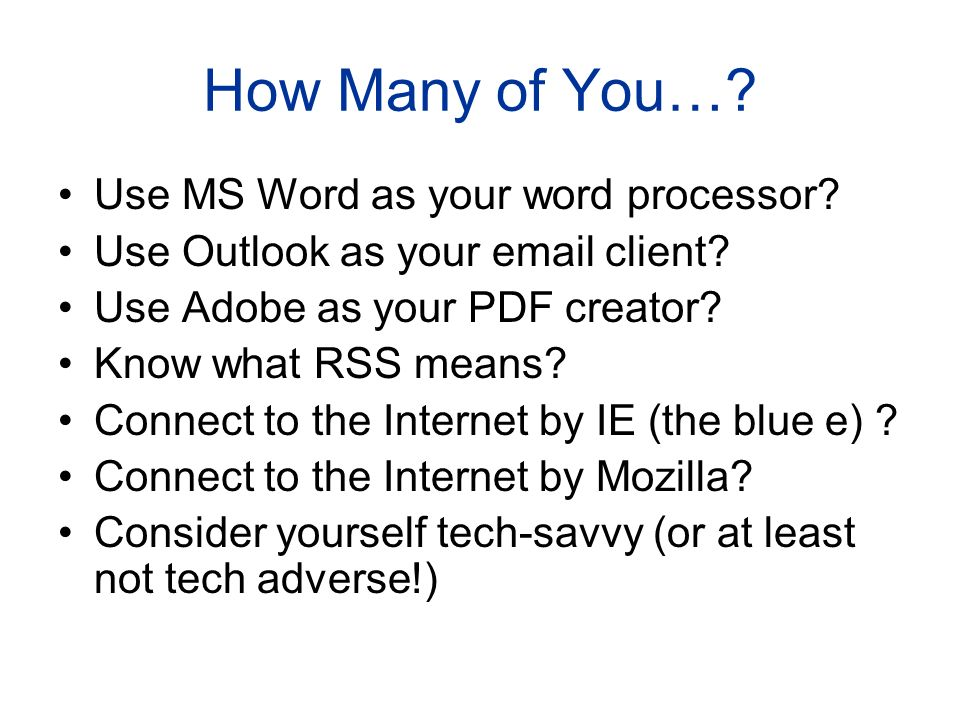 How Many of You…. Use MS Word as your word processor.