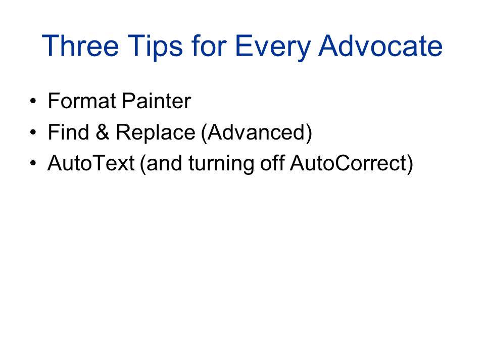 Three Tips for Every Advocate Format Painter Find & Replace (Advanced) AutoText (and turning off AutoCorrect)