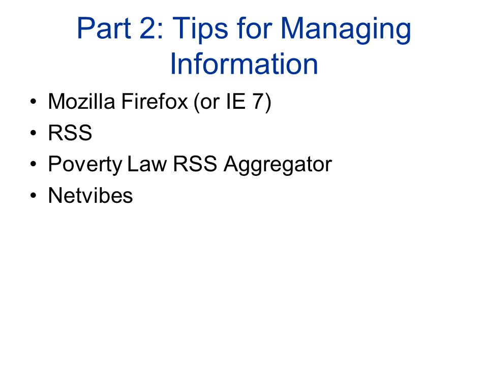 Part 2: Tips for Managing Information Mozilla Firefox (or IE 7) RSS Poverty Law RSS Aggregator Netvibes