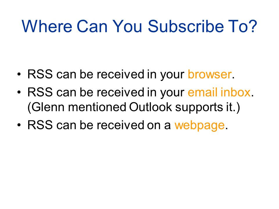 Where Can You Subscribe To. RSS can be received in your browser.