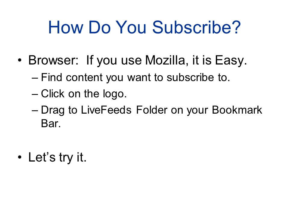How Do You Subscribe. Browser: If you use Mozilla, it is Easy.
