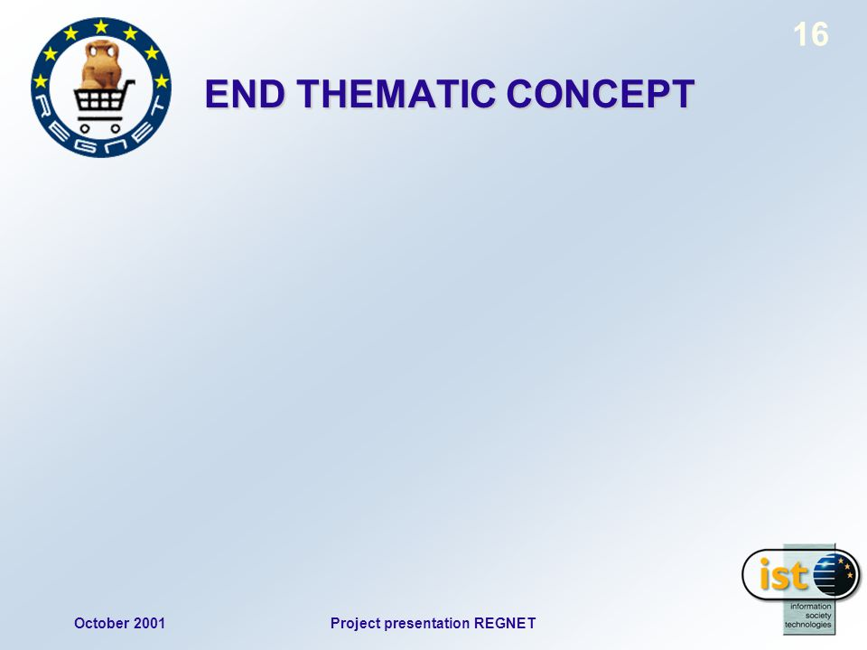 October 2001Project presentation REGNET 16 END THEMATIC CONCEPT