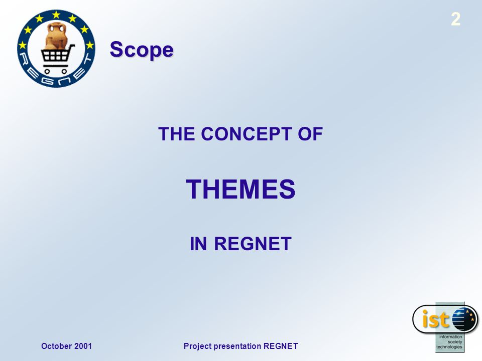 October 2001Project presentation REGNET 2 Scope THE CONCEPT OF THEMES IN REGNET