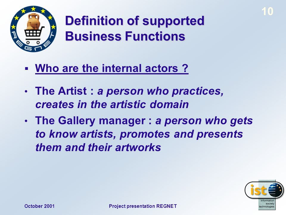 October 2001Project presentation REGNET 10 Definition of supported Business Functions Who are the internal actors .