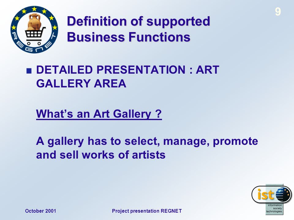 October 2001Project presentation REGNET 9 Definition of supported Business Functions DETAILED PRESENTATION : ART GALLERY AREA Whats an Art Gallery .