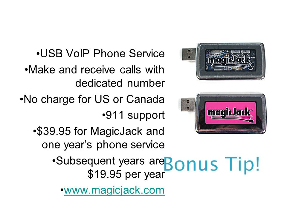 USB VoIP Phone Service Make and receive calls with dedicated number No charge for US or Canada 911 support $39.95 for MagicJack and one years phone service Subsequent years are $19.95 per year www.magicjack.com
