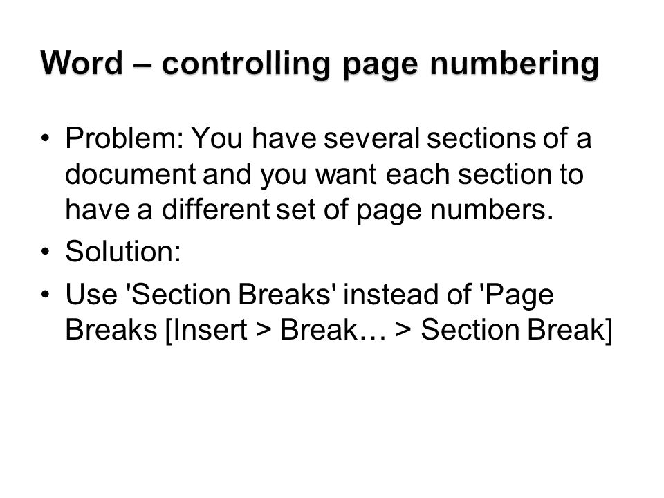 Problem: You have several sections of a document and you want each section to have a different set of page numbers.