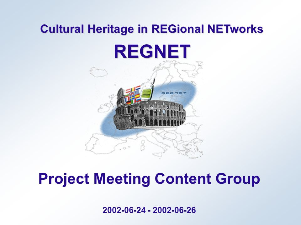 Cultural Heritage in REGional NETworks REGNET Project Meeting Content Group 2002-06-24 - 2002-06-26