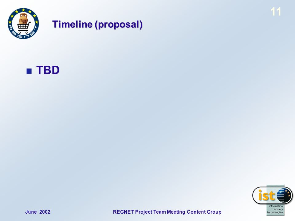 June 2002REGNET Project Team Meeting Content Group 11 Timeline (proposal) TBD